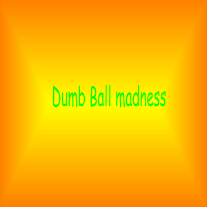 Dumb Ball madness
